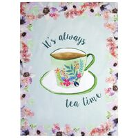 Its Always Tea Time Towel -  assorted